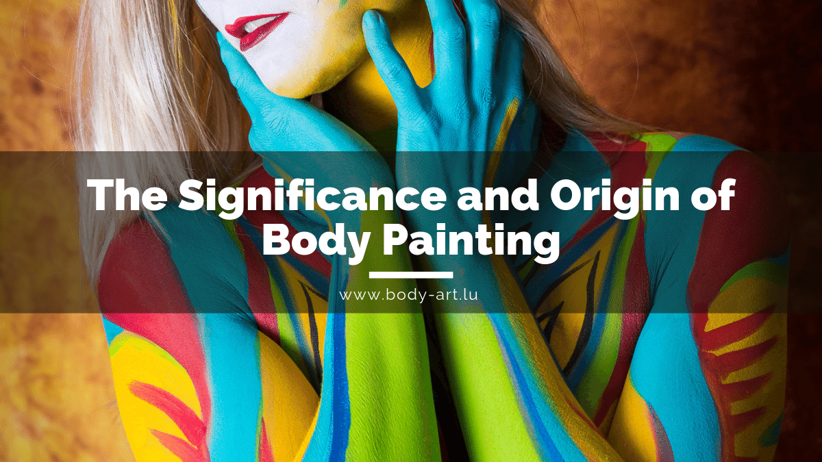 Significance And Origin Of Body Painting Lynn Schockmel Body Art